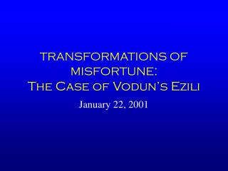TRANSFORMATIONS OF MISFORTUNE : The Case of Vodun