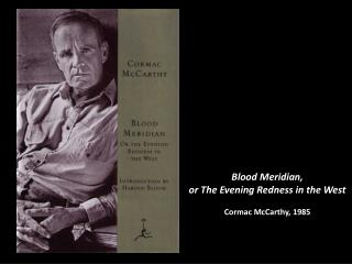 Blood Meridian,  o r The Evening Redness in the West Cormac McCarthy, 1985