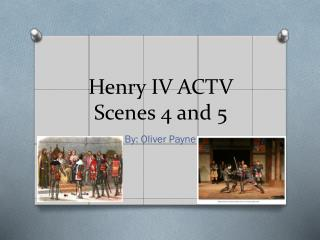 Henry IV ACTV Scenes 4 and 5