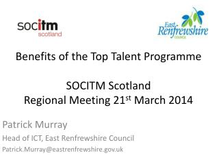 Benefits of the Top Talent Programme  SOCITM Scotland Regional Meeting 21 st  March 2014