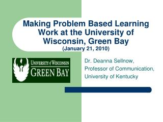 Making Problem Based Learning Work at the University of Wisconsin, Green Bay (January 21, 2010)