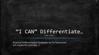 """I CAN"" Differentiate… (Like a Boss)"