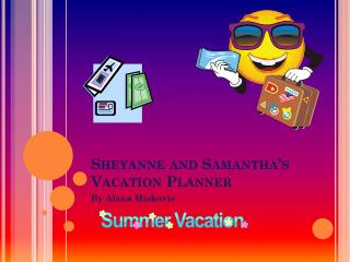 Sheyanne and Samantha's Vacation  P lanner