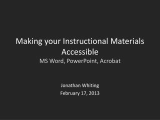 Making your Instructional Materials Accessible MS Word, PowerPoint, Acrobat