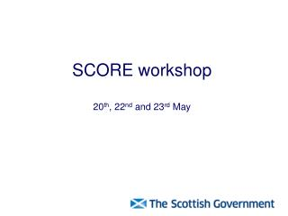 SCORE workshop 20 th , 22 nd  and 23 rd  May