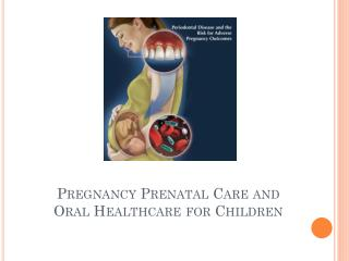 Pregnancy Prenatal Care and Oral Healthcare for Children
