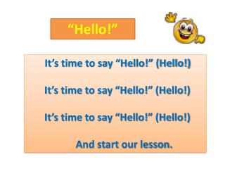 It�s  time to say �Hello!� (Hello !)        It�s time to say �Hello!� (Hello !)