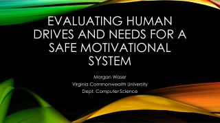 Evaluating Human Drives and needs for a safe motivational system