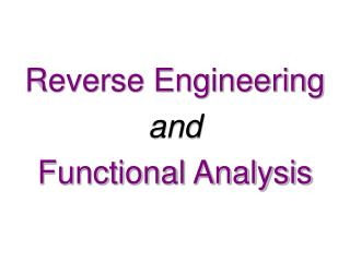 Reverse Engineering and Functional Analysis