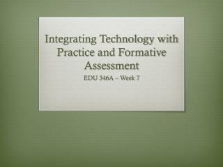 Integrating Technology with Practice and Formative Assessment