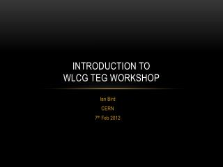 Introduction to  WLCG TEG Workshop