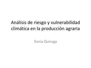 Análisis  de riesgo y vulnerabilidad climática en la producción agraria