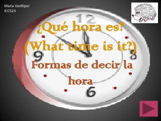 ¿Qué hora es ? ( What  time  is it ?)