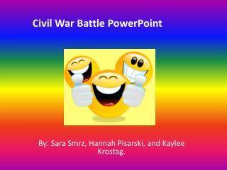 By: Sara Smrz, Hannah Pisarski, and Kaylee Krostag.