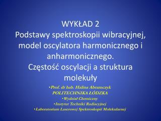 Prof. dr hab. Halina Abramczyk POLITECHNIKA ŁÓDZKA Wydział Chemiczny Instytut Techniki Radiacyjnej