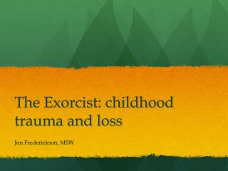 The Exorcist : childhood trauma and loss