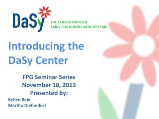 FPG Seminar Series November 18, 2013 Presented by:   Kellen Reid  Martha Diefendorf