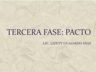 TERCERA FASE: PACTO