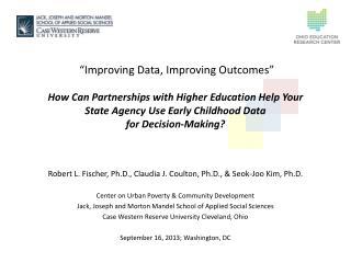 Robert L. Fischer, Ph.D., Claudia J.  Coulton , Ph.D., &  Seok-Joo  Kim, Ph.D.