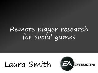Remote player research for social games