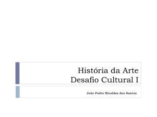 História da Arte Desafio Cultural I