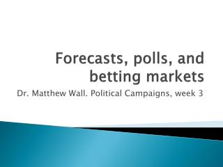 Forecasts, polls, and betting markets