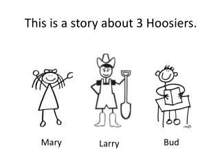 This is a story about 3 Hoosiers.