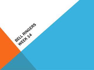 BELL RINGERS WEEK 14