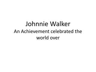 Johnnie Walker An Achievement celebrated the world over