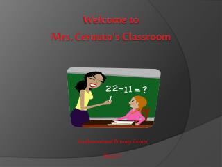 Welcome to  Mrs.  Cernuto's  Classroom