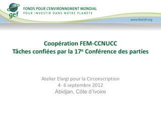Coopération FEM-CCNUCC  Tâches confiées par la 17 e  Conférence des parties