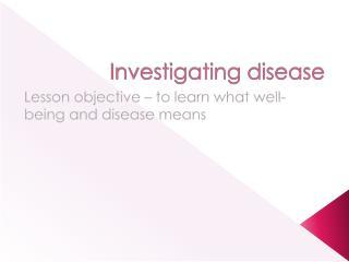 Investigating disease