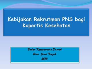Kebijakan Rekrutmen  PNS  bagi Kopertis Kesehatan