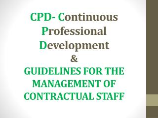 CPD- C ontinuous  P rofessional  D evelopment & GUIDELINES FOR THE MANAGEMENT OF CONTRACTUAL STAFF