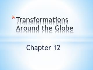 Transformations Around the Globe