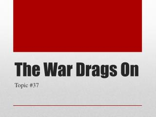 The War Drags On