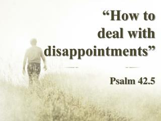 """""""How to  deal with disappointments"""""""