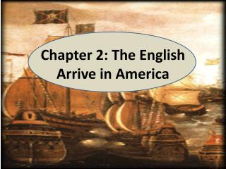 Chapter 2: The English Arrive in America