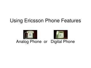 Using Ericsson Phone Features
