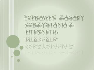 poprawne  zasady korzystania z Internetu.