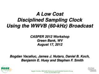 A Low Cost Disciplined Sampling Clock Using the WWVB (60-kHz) Broadcast  CASPER 2012 Workshop