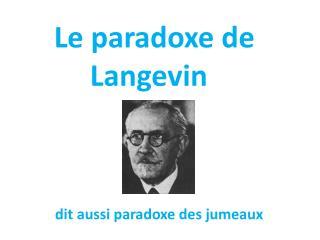 Le paradoxe de            Langevin dit aussi paradoxe des jumeaux