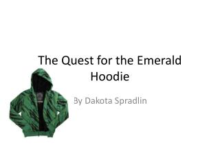 The Quest for the Emerald Hoodie