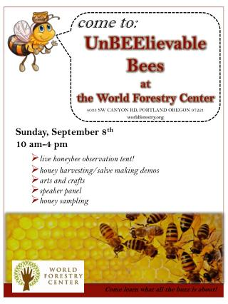 UnBEElievable  Bees at t he World Forestry Center 4033 SW CANYON RD, PORTLAND OREGON 97221