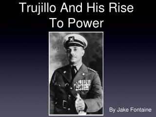 Trujillo And His Rise To Power