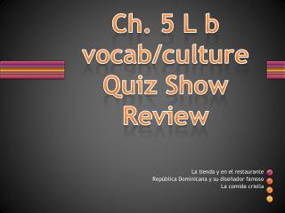 Ch. 5 L b  vocab /culture Quiz Show Review