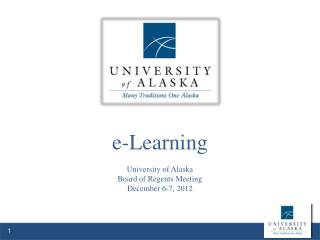 e -Learning University of Alaska  Board of Regents Meeting December 6-7, 2012
