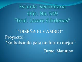 "Escuela  Secundaria  Ofic . No. 549  ""Gral. Lázaro Cárdenas"""