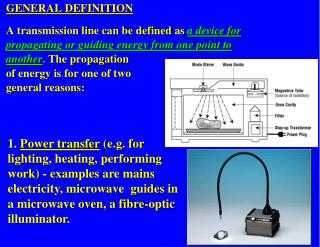 GENERAL DEFINITION A transmission line can be defined as  a device for