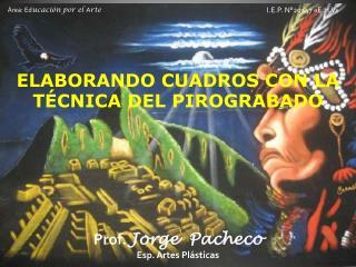 ELABORANDO CUADROS CON LA T�CNICA DEL PIROGRABADO